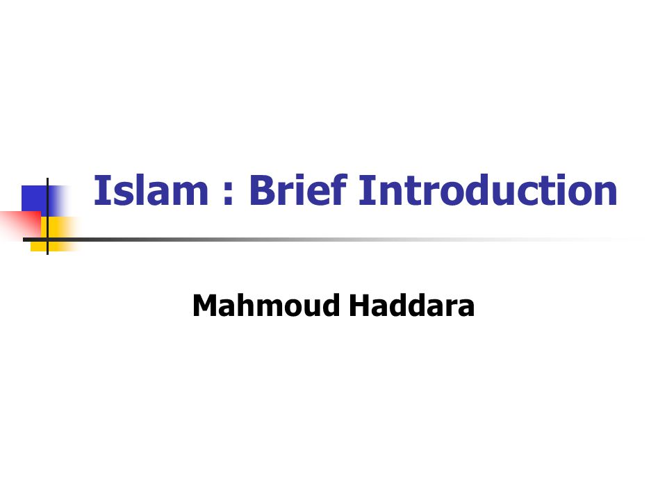 Islam : Brief Introduction Mahmoud Haddara