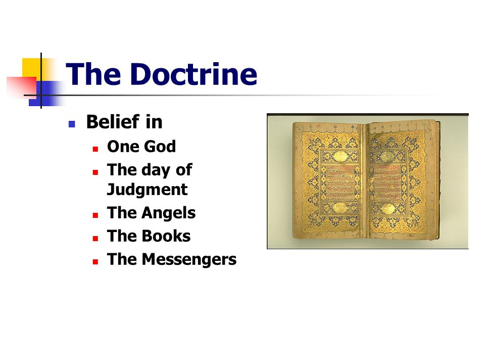 The Doctrine Belief in One God The day of Judgment The Angels The Books The Messengers