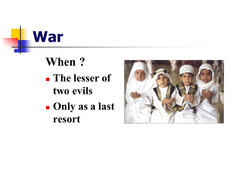 War When The lesser of two evils Only as a last resort