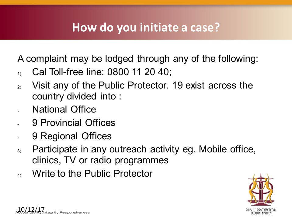 10/12/17 How do you initiate a case? A complaint may be lodged through any of the following: 1) Cal Toll-free line: 0800 11 20 40; 2) Visit any of the
