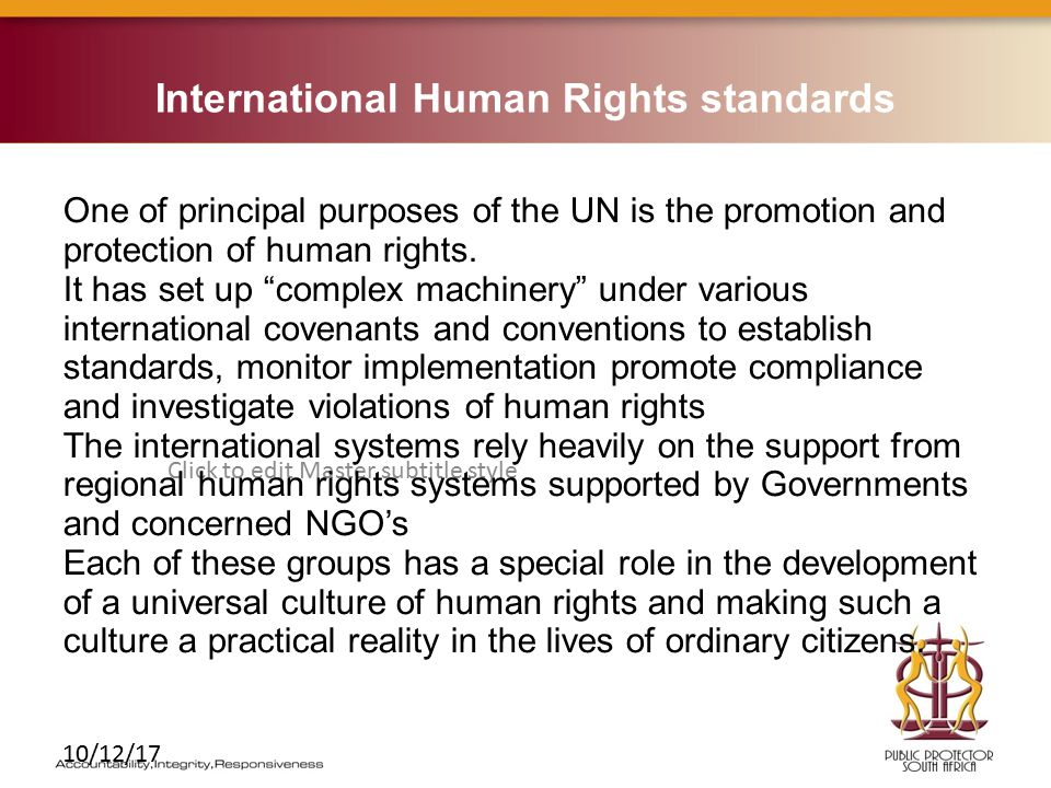 Click to edit Master subtitle style 10/12/17 International Human Rights standards One of principal purposes of the UN is the promotion and protection of human rights.