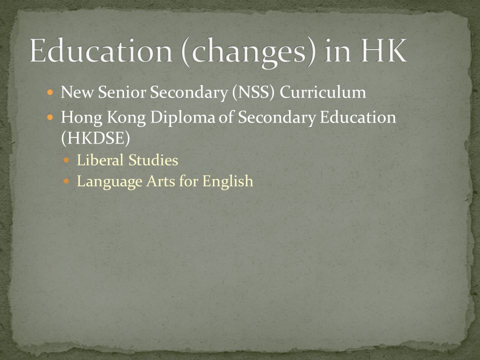 New Senior Secondary (NSS) Curriculum Hong Kong Diploma of Secondary Education (HKDSE) Liberal Studies Language Arts for English
