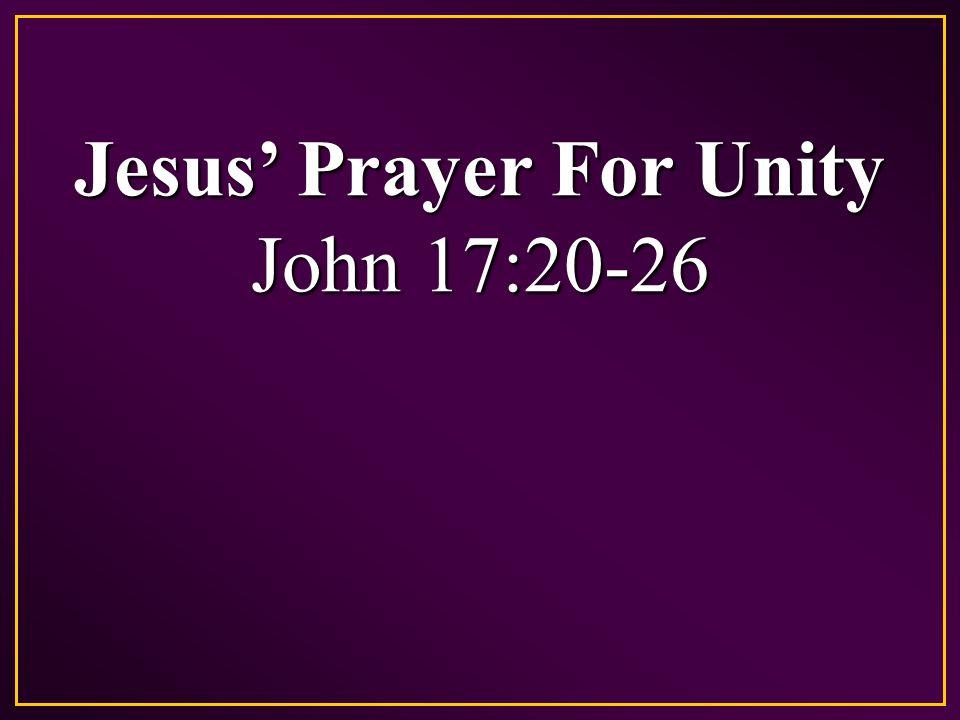 Jesus' Prayer For Unity John 17:20-26