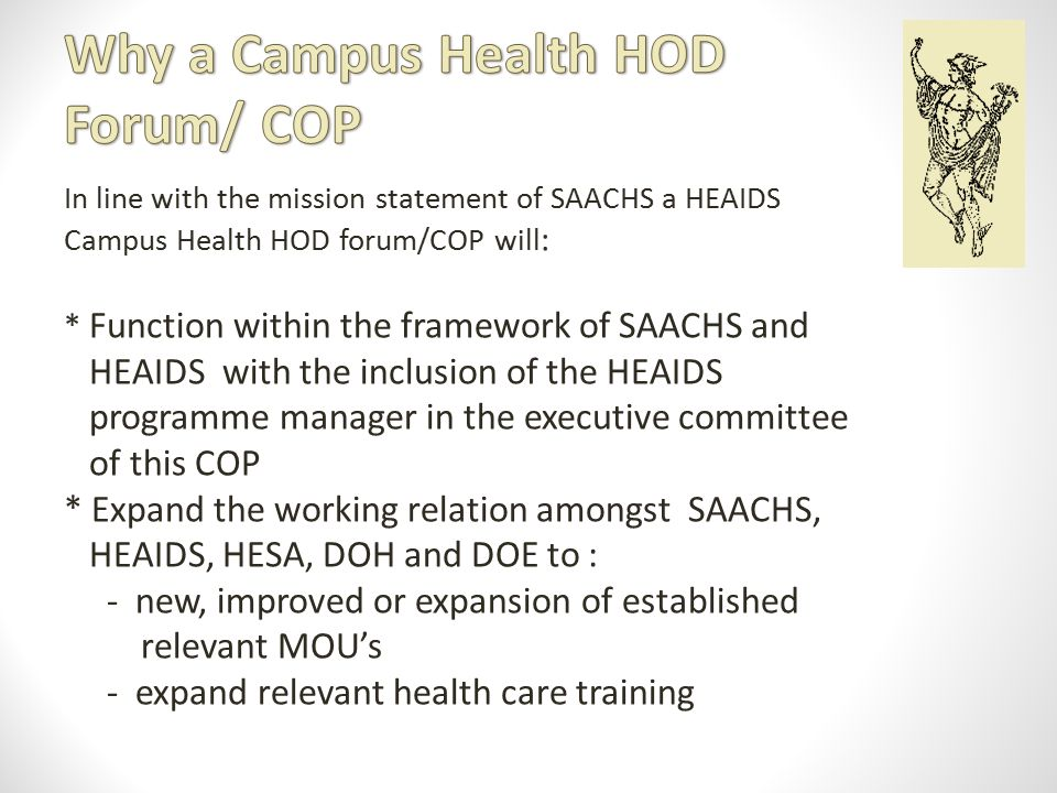 * Expand the services to staff and students at all HEI focussing on holistic Primary health care and HIV/AIDS care, treatment and support services * Facilitate collaboration, networking and sharing of knowledge both to HEI and FET colleges * Further Expansion and support from HEAIDS for the functioning of SAACHS as a collective Body and within each HEI