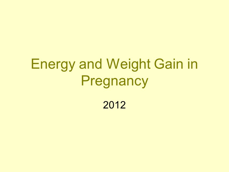 Energy and Weight Gain in Pregnancy 2012