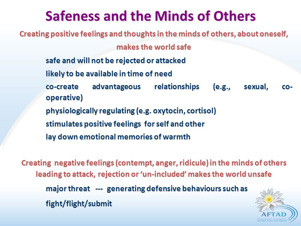 Safeness and the Minds of Others Creating positive feelings and thoughts in the minds of others, about oneself, makes the world safe safe and will not
