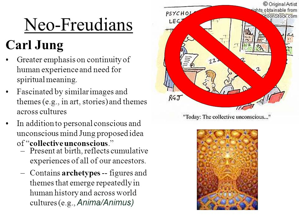 Neo-Freudians Carl Jung Greater emphasis on continuity of human experience and need for spiritual meaning. Fascinated by similar images and themes (e.