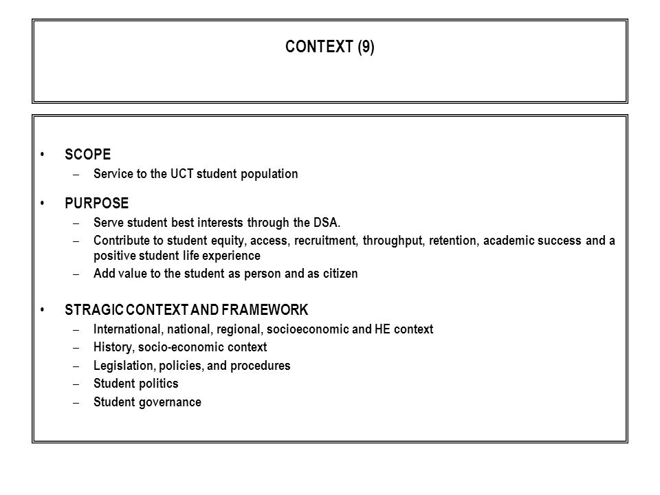 CONTEXT (9) SCOPE – Service to the UCT student population PURPOSE – Serve student best interests through the DSA.