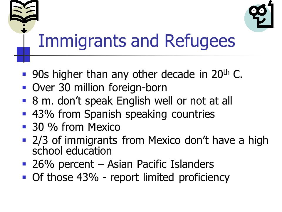 Immigrants and Refugees  90s higher than any other decade in 20 th C.