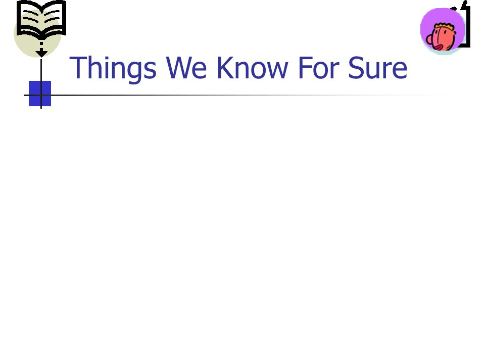 Things We Know For Sure