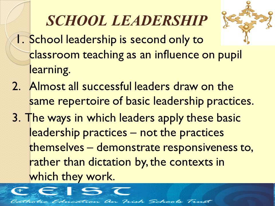 1. School leadership is second only to classroom teaching as an influence on pupil learning. 2. Almost all successful leaders draw on the same reperto