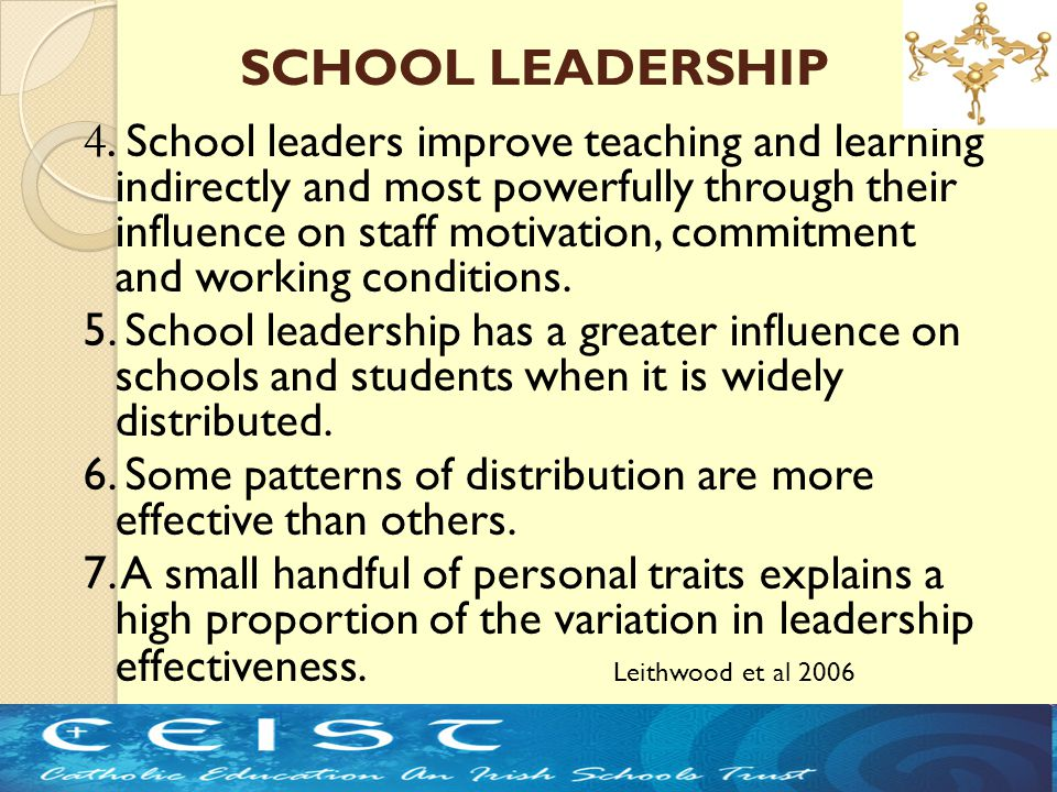 4. School leaders improve teaching and learning indirectly and most powerfully through their influence on staff motivation, commitment and working con