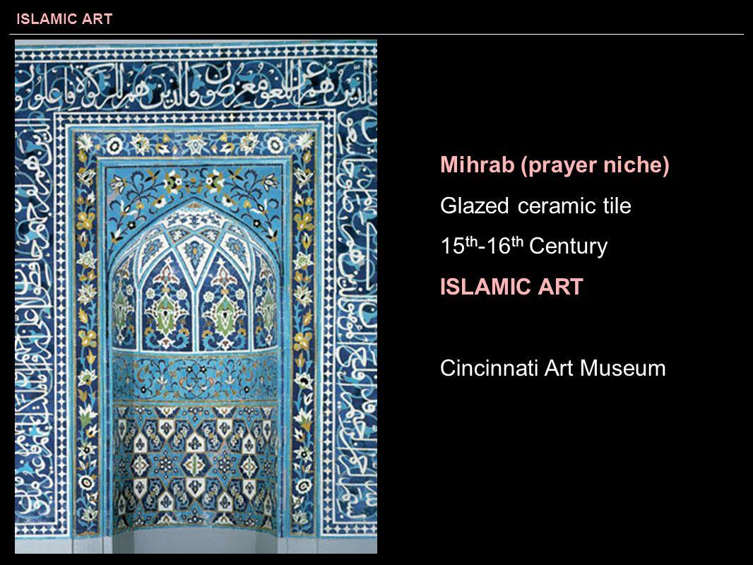 Mihrab (prayer niche) Glazed ceramic tile 15 th -16 th Century ISLAMIC ART Cincinnati Art Museum