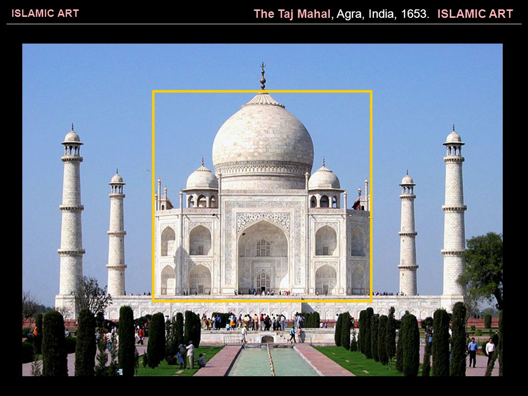 ISLAMIC ART The Taj Mahal, Agra, India, 1653. ISLAMIC ART
