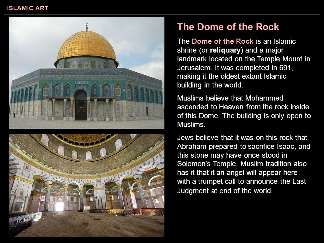 ISLAMIC ART The Dome of the Rock The Dome of the Rock is an Islamic shrine (or reliquary) and a major landmark located on the Temple Mount in Jerusale