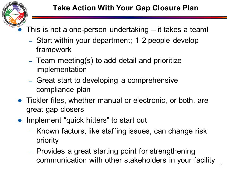 Take Action With Your Gap Closure Plan This is not a one-person undertaking – it takes a team.