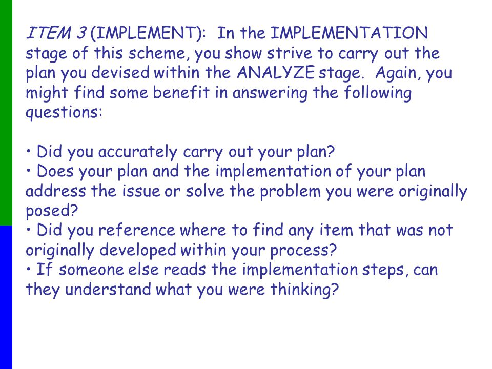 ITEM 3 (IMPLEMENT): In the IMPLEMENTATION stage of this scheme, you show strive to carry out the plan you devised within the ANALYZE stage.