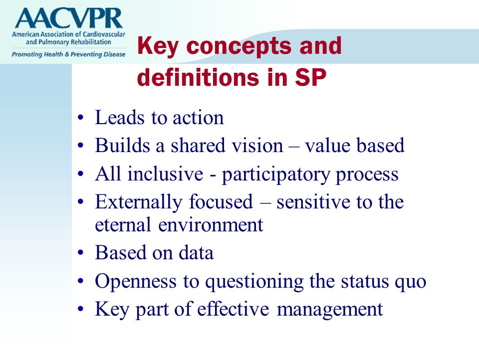 Key concepts and definitions in SP Leads to action Builds a shared vision – value based All inclusive - participatory process Externally focused – sensitive to the eternal environment Based on data Openness to questioning the status quo Key part of effective management