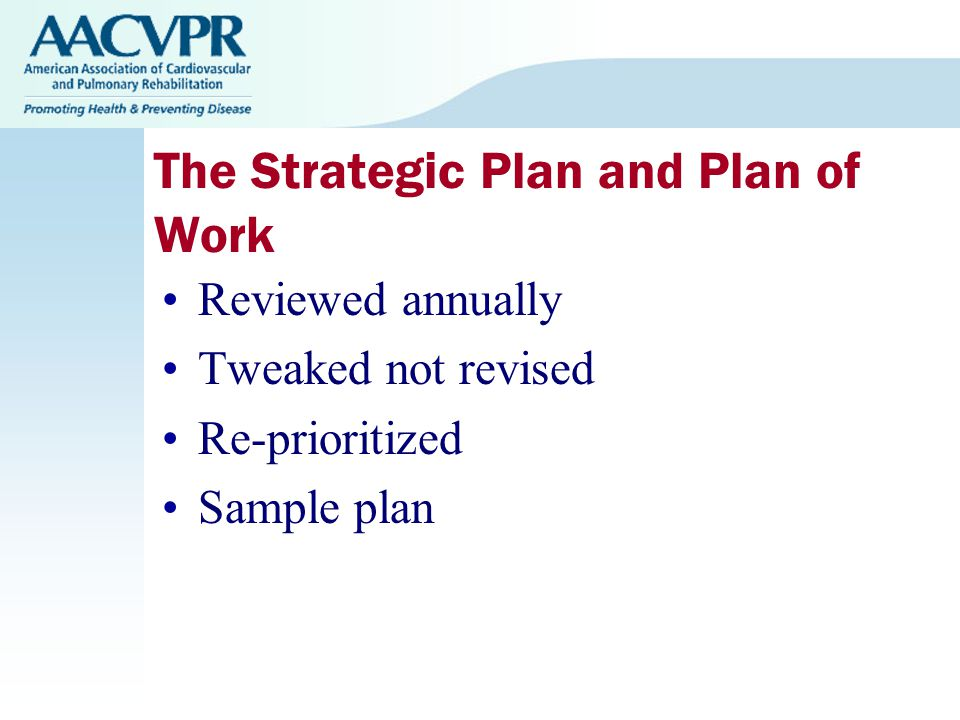 The Strategic Plan and Plan of Work Reviewed annually Tweaked not revised Re-prioritized Sample plan