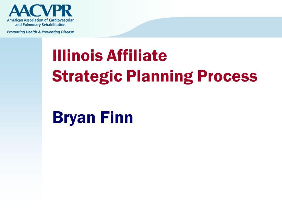 Illinois Affiliate Strategic Planning Process Bryan Finn