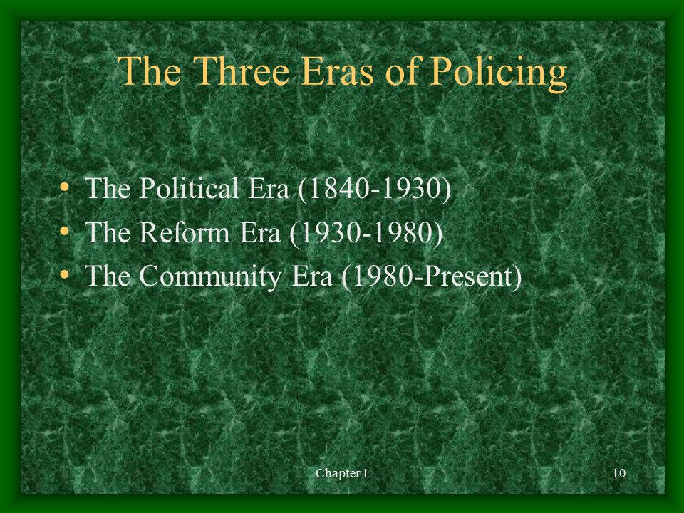 Chapter 110 The Three Eras of Policing The Political Era (1840-1930) The Reform Era (1930-1980) The Community Era (1980-Present)
