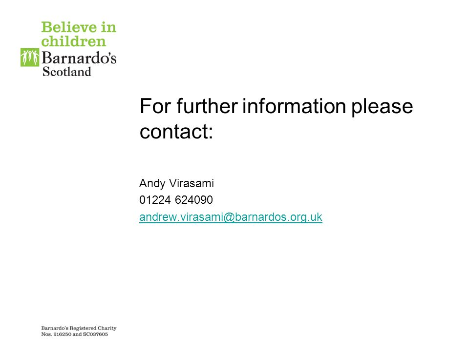 For further information please contact: Andy Virasami 01224 624090 andrew.virasami@barnardos.org.uk