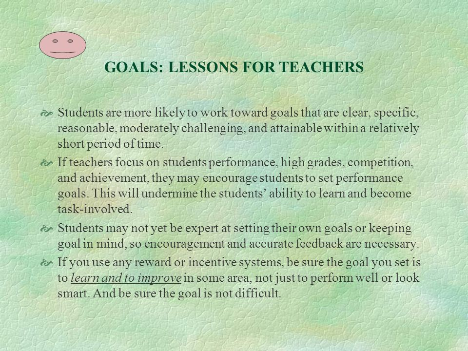 GOAL ACCEPTANCE  When students accept the goals set by their teachers or establish their own goals, then the power of goal setting to motivate learni