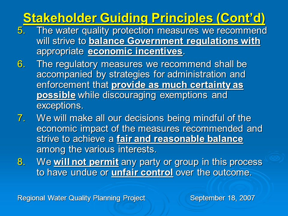 Stakeholder Guiding Principles (Cont'd) 5.The water quality protection measures we recommend will strive to balance Government regulations with appropriate economic incentives.