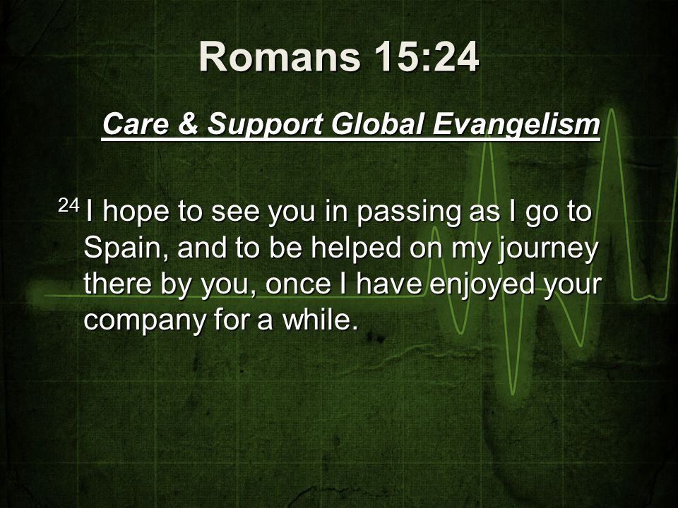 Romans 15:25-26 Care for needs regionally and locally.