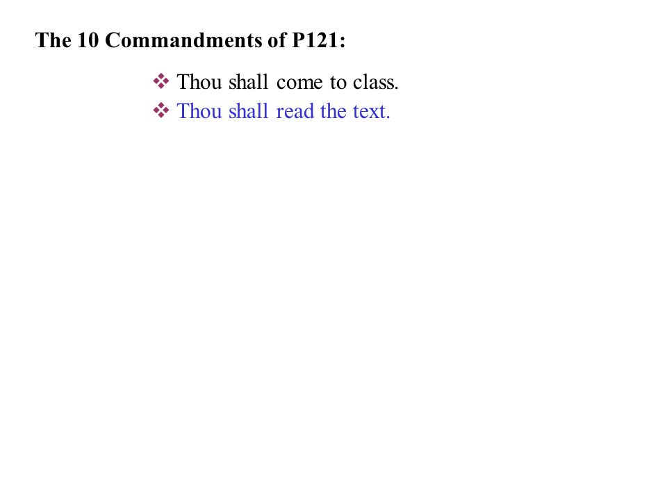  Thou shall come to class. The 10 Commandments of P121: