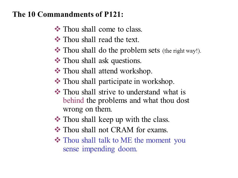  Thou shall come to class.  Thou shall read the text.