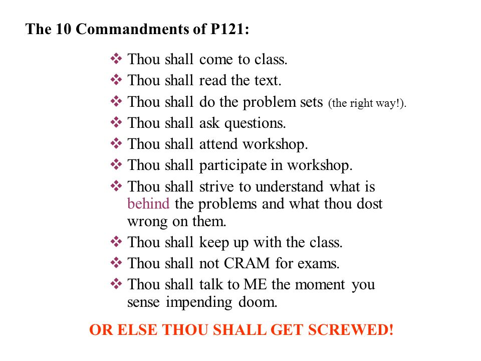  Thou shall come to class.  Thou shall read the text.