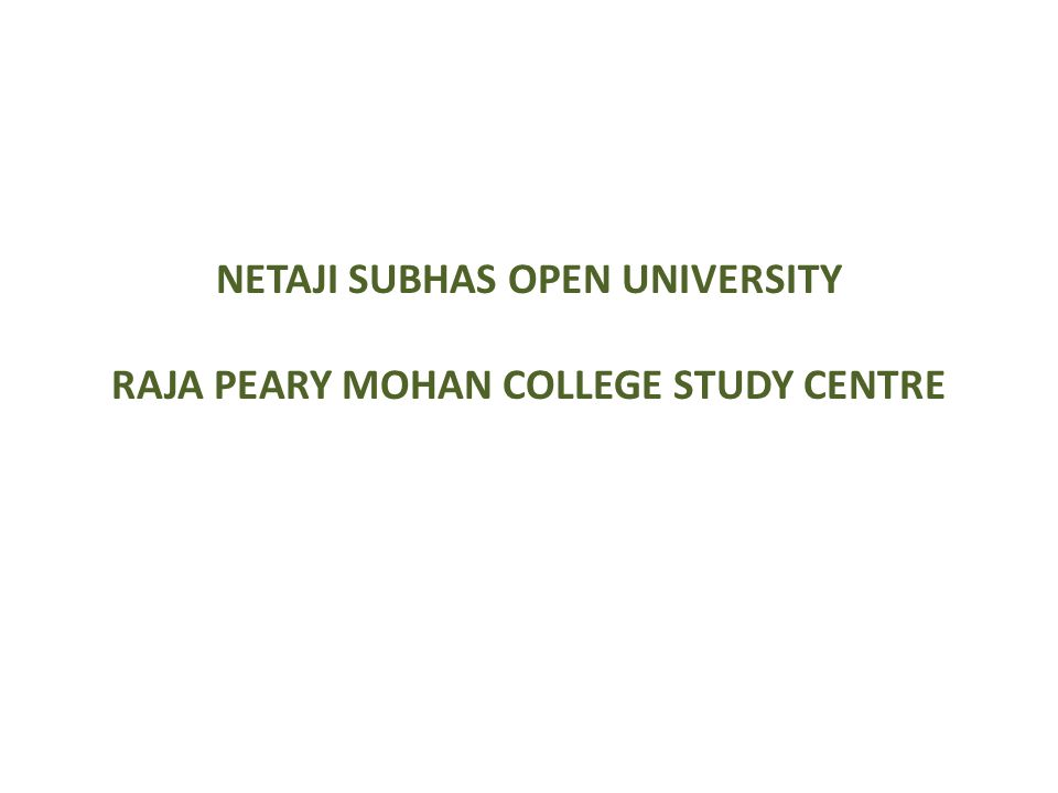 NETAJI SUBHAS OPEN UNIVERSITY RAJA PEARY MOHAN COLLEGE STUDY CENTRE