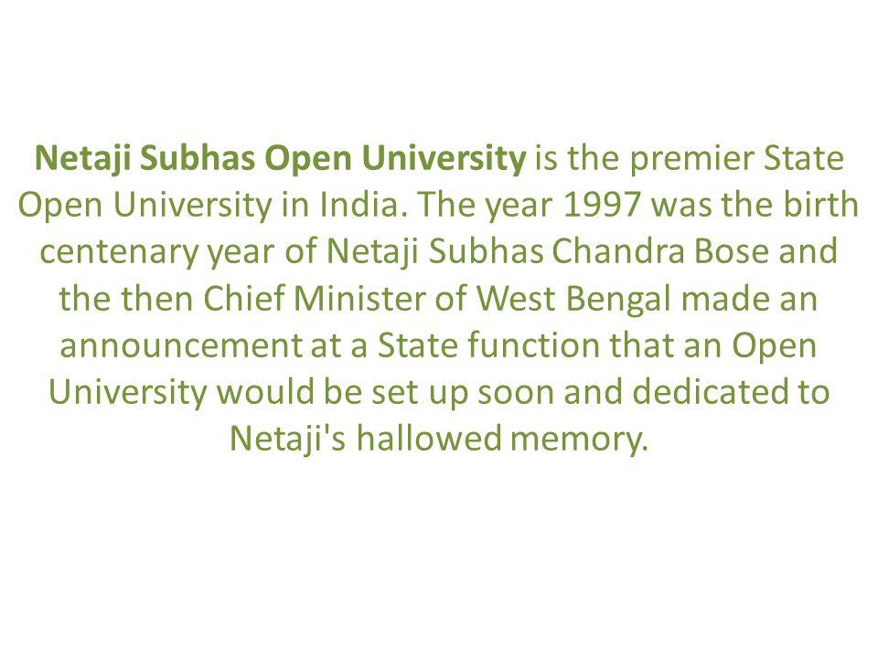 Netaji Subhas Open University is the premier State Open University in India. The year 1997 was the birth centenary year of Netaji Subhas Chandra Bose