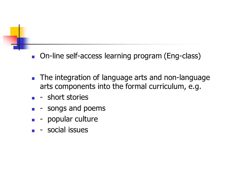 On-line self-access learning program (Eng-class) The integration of language arts and non-language arts components into the formal curriculum, e.g.