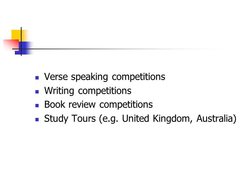 Verse speaking competitions Writing competitions Book review competitions Study Tours (e.g.