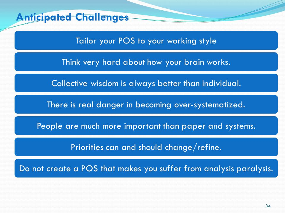 Anticipated Challenges Do not create a POS that makes you suffer from analysis paralysis.