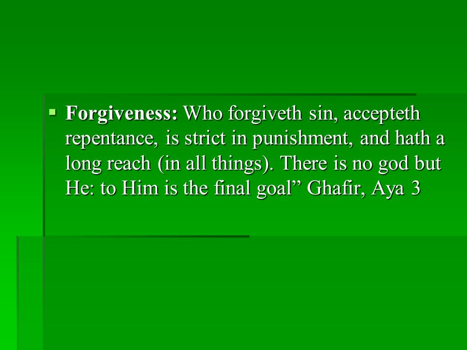  Forgiveness: Who forgiveth sin, accepteth repentance, is strict in punishment, and hath a long reach (in all things).