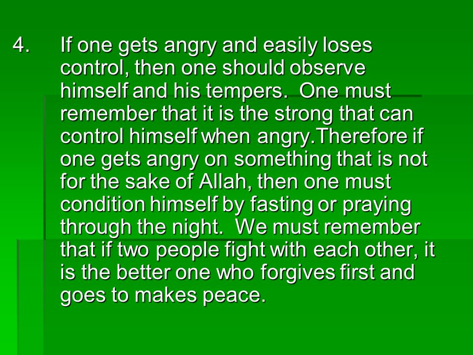 4.If one gets angry and easily loses control, then one should observe himself and his tempers.
