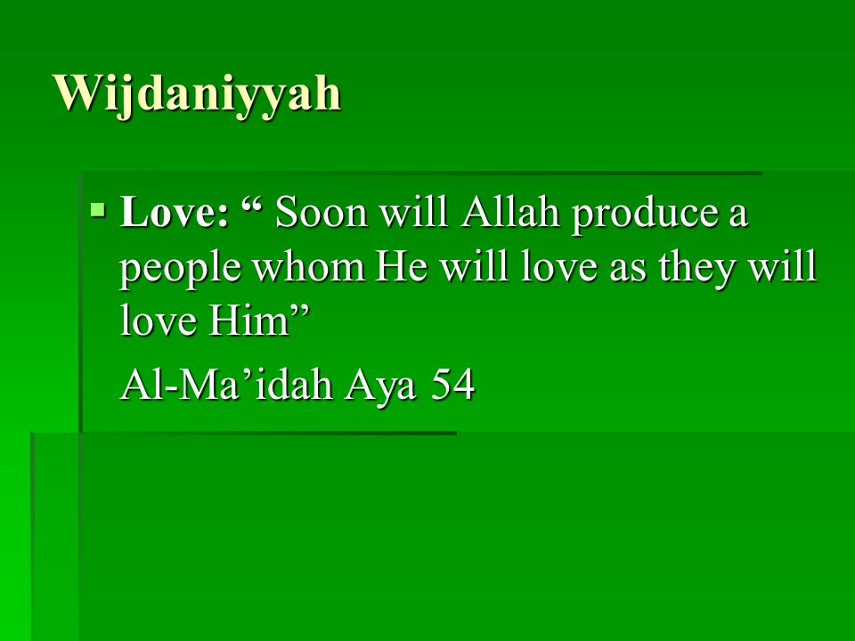 Wijdaniyyah  Love: Soon will Allah produce a people whom He will love as they will love Him Al-Ma'idah Aya 54