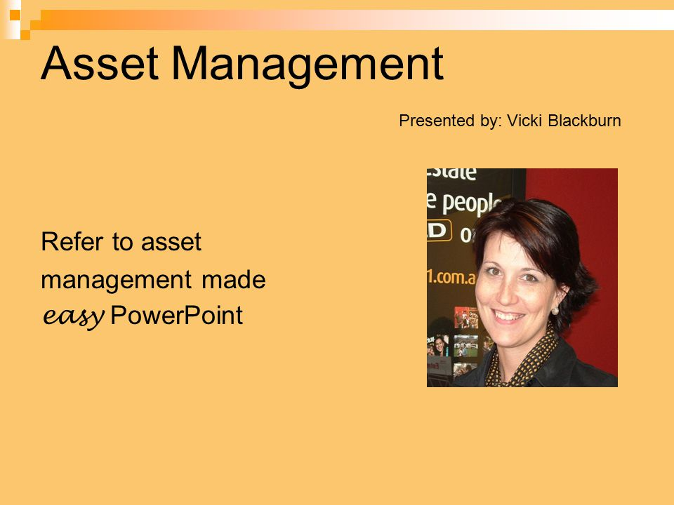 Asset Management Presented by: Vicki Blackburn Refer to asset management made easy PowerPoint