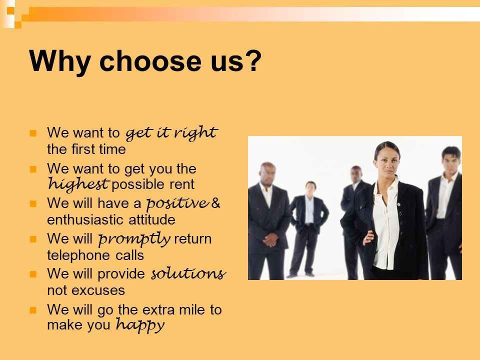 Why choose us? We want to get it right the first time We want to get you the highest possible rent We will have a positive & enthusiastic attitude We