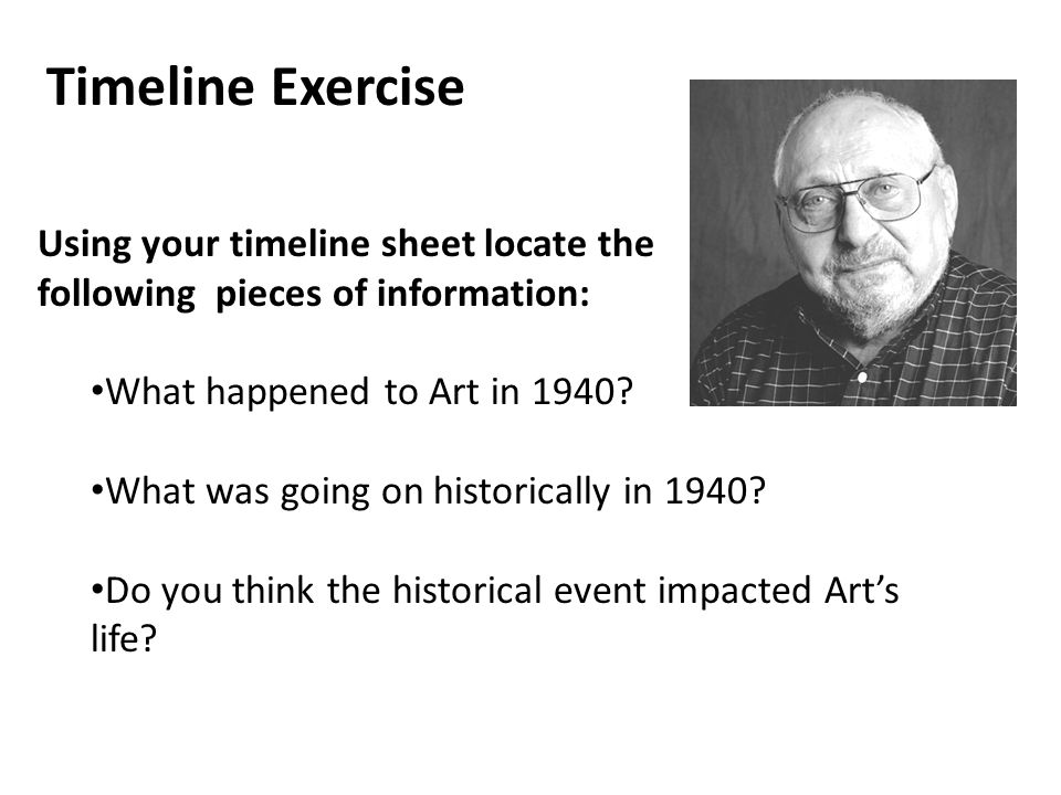 Timeline Exercise Using your timeline sheet locate the following pieces of information: What happened to Art in 1940.