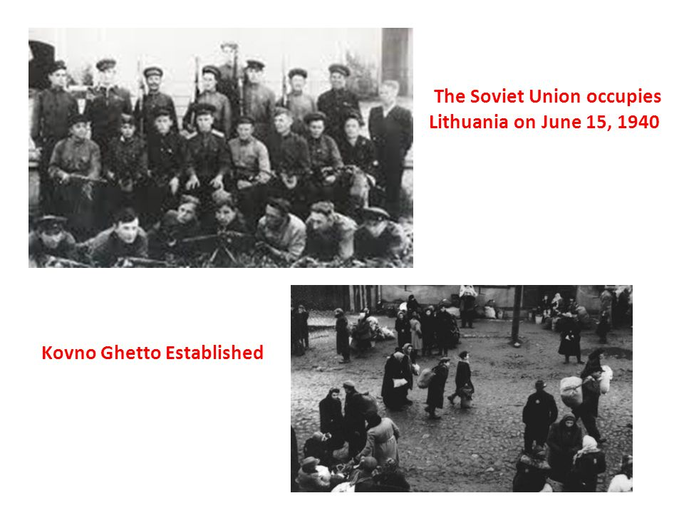 Kovno Ghetto Established The Soviet Union occupies Lithuania on June 15, 1940