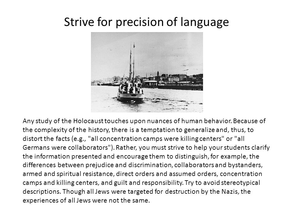 Strive for precision of language Any study of the Holocaust touches upon nuances of human behavior.