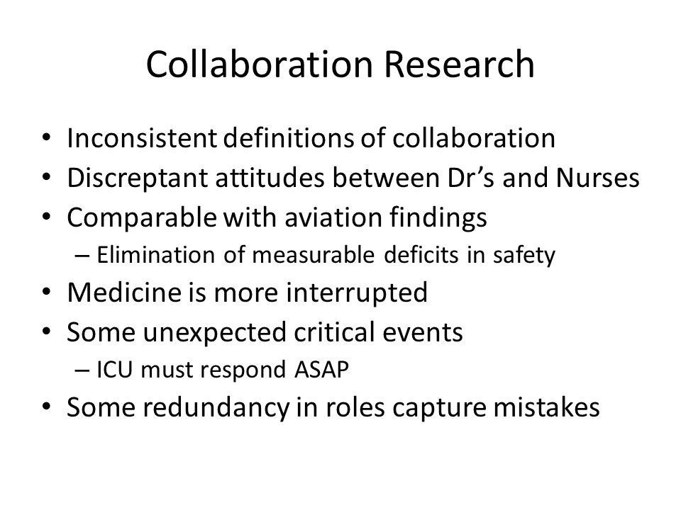 Collaboration Research Inconsistent definitions of collaboration Discreptant attitudes between Dr's and Nurses Comparable with aviation findings – Eli