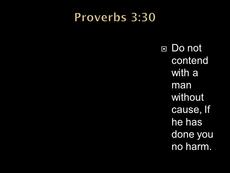  Contention destroys fellowship  Proverbs 18:19 -- A brother offended is harder to be won than a strong city, And contentions are like the bars of a citadel.