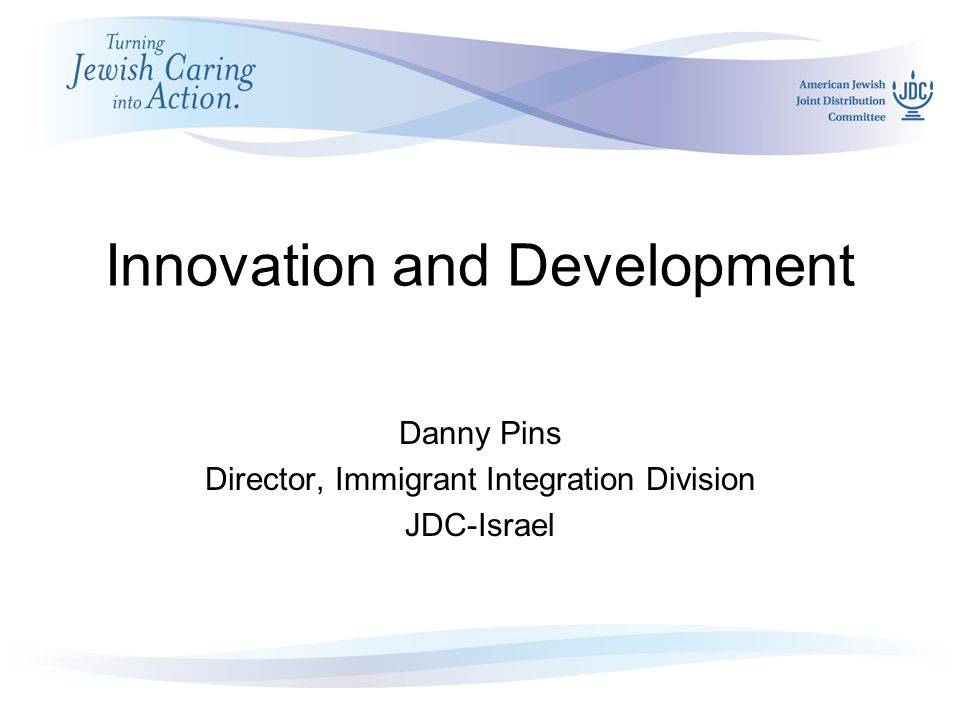May 2007 Board Meetings in Israel Innovation and Development Danny Pins Director, Immigrant Integration Division JDC-Israel
