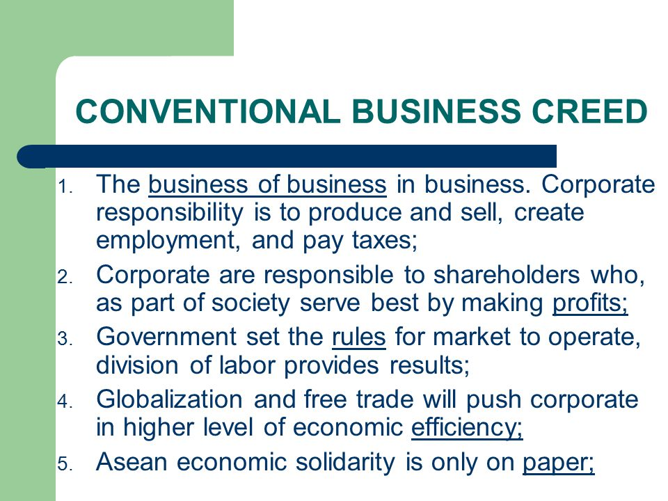 CONVENTIONAL BUSINESS CREED 1. The business of business in business.