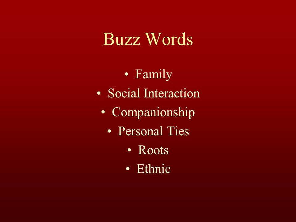 Buzz Words Family Social Interaction Companionship Personal Ties Roots Ethnic